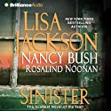Sinister (       UNABRIDGED) by Lisa Jackson, Nancy Bush, Rosalind Noonan Narrated by Hillary Huber