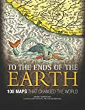 img - for By Jeremy Harwood To the Ends of the Earth: 100 Maps that Changed the World [Hardcover] book / textbook / text book