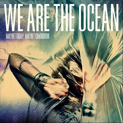 We Are The Ocean-Maybe Today Maybe Tomorrow-2012-passed Download