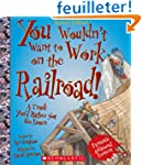 You Wouldn't Want to Work on the Rail...
