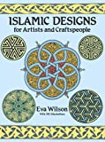 Islamic Designs for Artists and Craftspeople (Dover Pictorial Archive) (048625819X) by Wilson, Eva