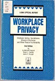 Workplace Privacy: Employee Testing, Surveillance, Wrongful Discharge, and Other Areas of Vulnerability (Bna Special Report)