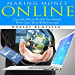 Making Money Online: Earn $1,000 to $5,000 Per Month with Less Than $100 Invested | Robert Kempster