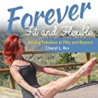 Forever Fit and Flexible: Feeling Fabulous at Fifty and Beyond Hörbuch von Cheryl L. Ilov Gesprochen von: Cheryl L. Ilov