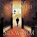 The Silkworm: Cormoran Strike, Book 2 (       UNABRIDGED) by Robert Galbraith Narrated by Robert Glenister