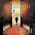 The Silkworm: Cormoran Strike, Book 2 (       UNABRIDGED) by Robert Galbraith Narrated by Robert Glenister