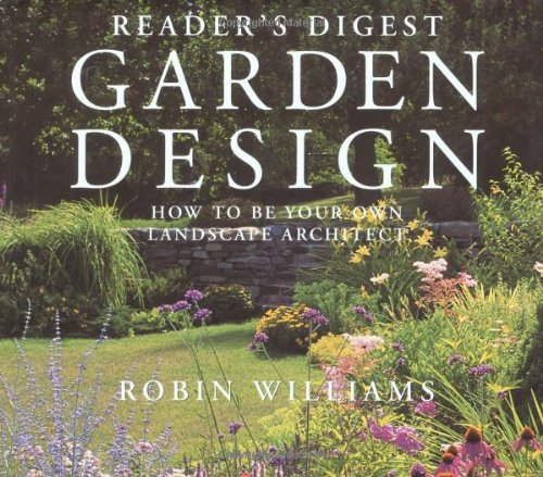 Reader's Digest Garden Design: How to Be Your Own Landscape Architect, Williams, Robin