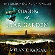 Chasing the Star Garden: The Airship Racing Chronicles, Book 1 (       UNABRIDGED) by Melanie Karsak Narrated by Libby Clearfield