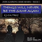 Things Will Never Be the Same Again: John Gammon Peak District Detective, Book 1 | Colin Joseph Galtrey