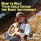 How to Help Your Child Choose the Right Instrument Rede von Stan Munslow Gesprochen von: Stan Munslow