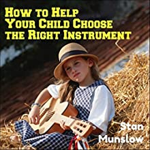 How to Help Your Child Choose the Right Instrument Discours Auteur(s) : Stan Munslow Narrateur(s) : Stan Munslow