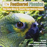 Feathered Phonics The Easy Way To Teach Your Bird To Speak Volume 1: 96 Words and Phrases