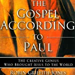 The Gospel According to Paul: The Creative Genius Who Brought Jesus to the World | Robin Griffith-Jones