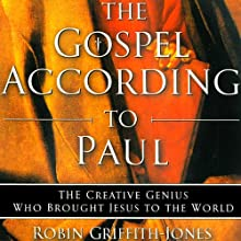 The Gospel According to Paul: The Creative Genius Who Brought Jesus to the World (       UNABRIDGED) by Robin Griffith-Jones Narrated by Derek Shetterly