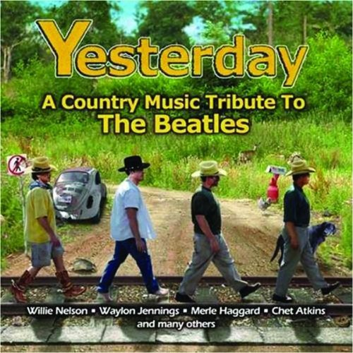 Yesterday: Country Music Tribute the Beatles by Yesterday: A Country Music Tribute to the Beatles