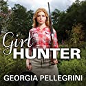 Girl Hunter: Revolutionizing the Way We Eat, One Hunt at a Time (       UNABRIDGED) by Georgia Pellegrini Narrated by Amy Rubinate