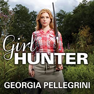 Girl Hunter: Revolutionizing the Way We Eat, One Hunt at a Time | [Georgia Pellegrini]