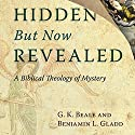 Hidden But Now Revealed: A Biblical Theology of Mystery Audiobook by G. K. Beale, Benjamin L. Gladd Narrated by Michael Quinlan