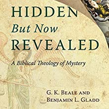 Hidden But Now Revealed: A Biblical Theology of Mystery (       UNABRIDGED) by G. K. Beale, Benjamin L. Gladd Narrated by Michael Quinlan