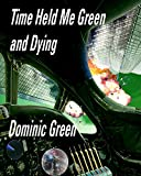 Time Held Me Green and Dying (Ant and Cleo Book 7)
