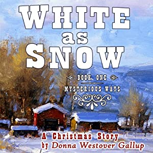 White As Snow: A Christmas Story (Mysterious Ways #1) | [Donna Westover Gallup]