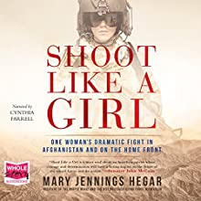 Shoot Like a Girl: One Woman's Dramatic Fight in Afghanistan and on the Home Front Audiobook by Mary Jennings Hegar Narrated by Cynthia Farrell