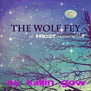The Wolf Fey Novelette: The Wolf Fey #1: Frost Series | [Kailin Gow]