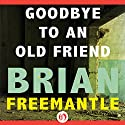 Goodbye to an Old Friend Audiobook by Brian Freemantle Narrated by Matthew Benham