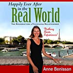 Happily Ever after in the Real World: The Roadmap for a Fulfilling Relationship Nothing Beats Experience! | Anne Benissan