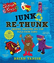 Scrapkins: Junk Re-thunk: Amazing Creations You Can Make From Junk!