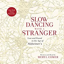 Slow Dancing with a Stranger: Lost and Found in the Age of Alzheimer's (       UNABRIDGED) by Meryl Comer Narrated by Meryl Comer