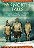 Far North Tales: Stories from the Peoples of the Arctic Circle (World Folklore (Hardcover))
