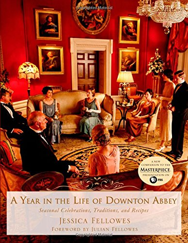 A Year in the Life of Downton Abbey: Seasonal Celebrations, Traditions, and Recipes PDF