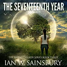 The Seventeenth Year: The World Walker, Book 3 Audiobook by Ian W. Sainsbury Narrated by Todd Boyce