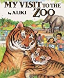 My Visit To The Zoo (Turtleback School & Library Binding Edition) (Trophy Picture Books (Pb)) (0613129032) by Aliki