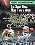 The Super Bowl: More Than a Game (All About Professional Football)