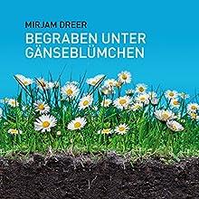 Begraben unter Gänseblümchen Hörbuch von Mirjam Dreer Gesprochen von: Mirjam Dreer