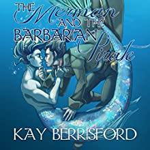 The Merman and the Barbarian Pirate (       UNABRIDGED) by Kay Berrisford Narrated by Mark B. Knight