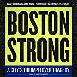 Boston Strong: A City's Triumph over Tragedy | Casey Sherman,Dave Wedge