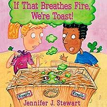 If That Breathes Fire, We're Toast! (       UNABRIDGED) by Jennifer J. Stewart Narrated by Miranda Stewart