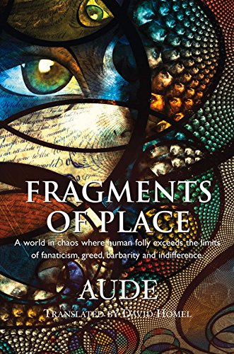 Fragments of Place: A World Where Human Folly Exceeds the Limits of Fanaticism, Greed, Barbarity and Indifference PDF