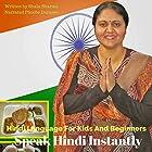 Hindi Language for Kids and Beginners: Speak Hindi Instantly Hörbuch von Shalu Sharma Gesprochen von: Phoebe Ducasse