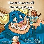 Mansi Alimenta Al Monstruo Magoo [Mansi Feeds the Monster Magoo] | A. M. Shah,Melissa Arias Shah PhD