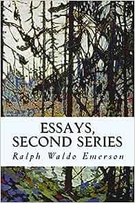 "emerson essays second series nature Ralph waldo emerson's second collection of essays waldo emerson, volume iii: essays: second series gifts,"" ""nature,"" ""politics."