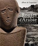 echange, troc Béatrice André-Salvini, Françoise Demange, Carine Juvin, Marianne Cotty - Routes d'Arabie : Archéologie et histoire du royaume d'Arabie Saoudite
