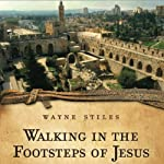 Walking in the Footsteps of Jesus: A Journey Through the Lands and Lessons of Christ | Wayne Stiles