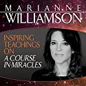 Inspiring Teachings on A Course in Miracles Rede von Marianne Willliamson Gesprochen von: Marianne Williamson