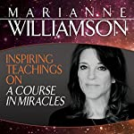 Inspiring Teachings on A Course in Miracles | Marianne Willliamson
