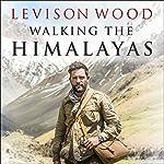 Walking the Himalayas | Levison Wood