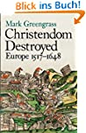 Christendom Destroyed: Europe 1517-16...